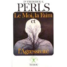 Le moi la faim l'agressivité, F.Perls